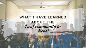 What I have learned about the Deaf community in Nepal