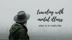 Traveling with mental illness: what is it really like