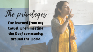 Read more about the article The privileges I've learned from my travel when meeting the Deaf community around the world