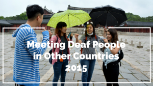 Read more about the article Meeting Deaf People in Other Countries – 2015