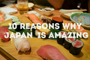 10 Reasons Why Japan is Amazing