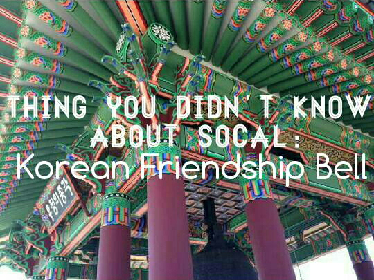 Thing you didn't know about SoCal: Korean Friendship Bell