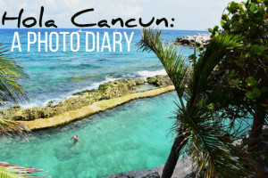 Hola Cancun: A Photo Diary