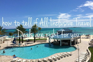 How to Tell If All-Inclusive Travel Deals are right for you