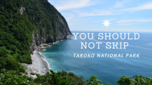 You Shall Not Skip the Taroko National Park