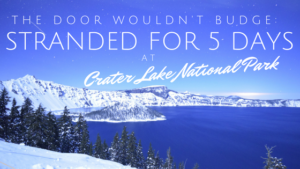 The door wouldn't budge: stranded for 5 days at Crater Lake National Park