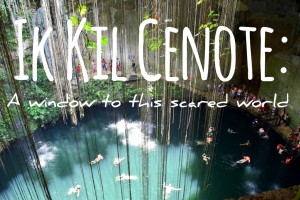 Ik Kil Cenote: A window to this scared world