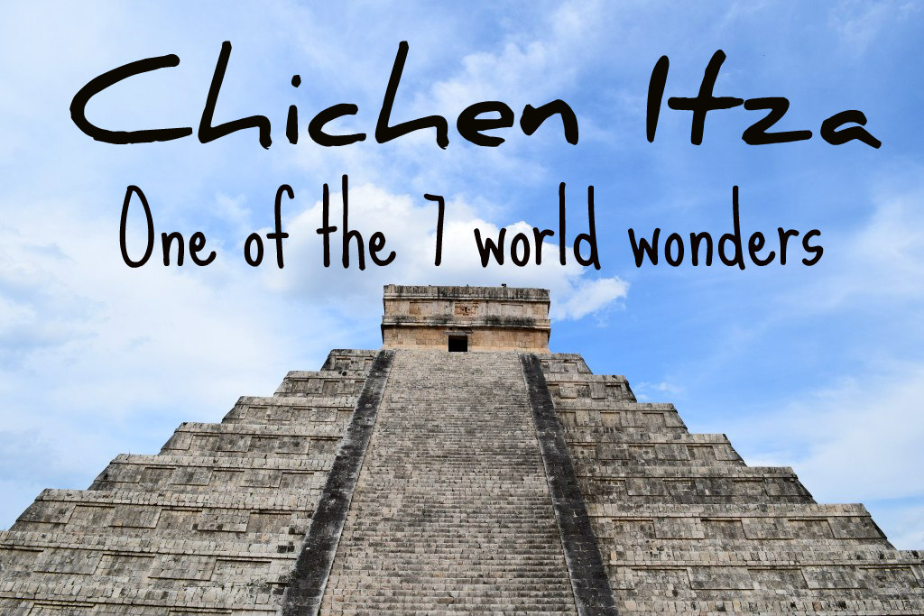 Chichen Itza – One of the 7 world wonders