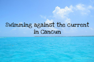 Swimming against the current in Cancun