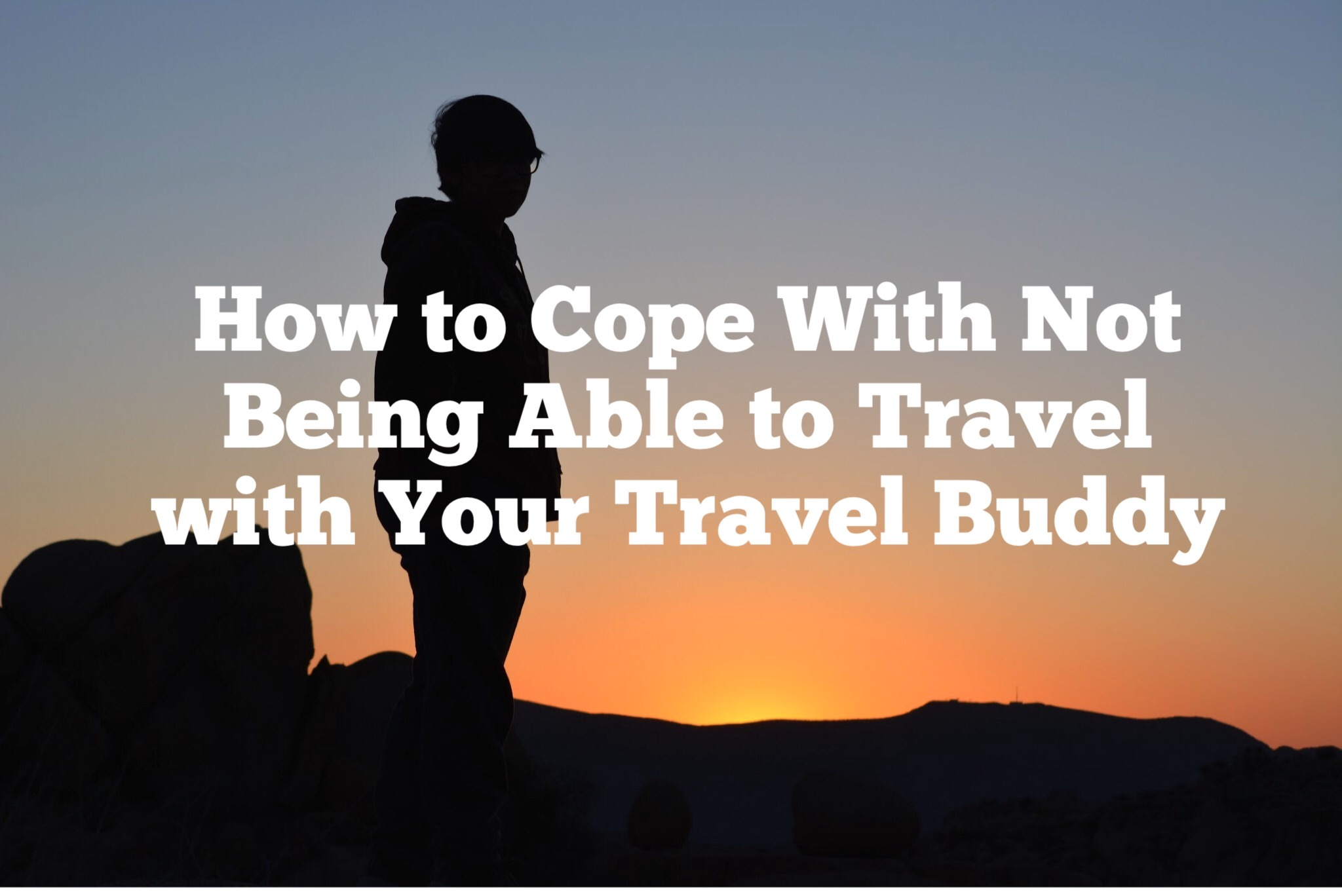 How to Cope with Not Being Able to Travel With Your Travel Buddy
