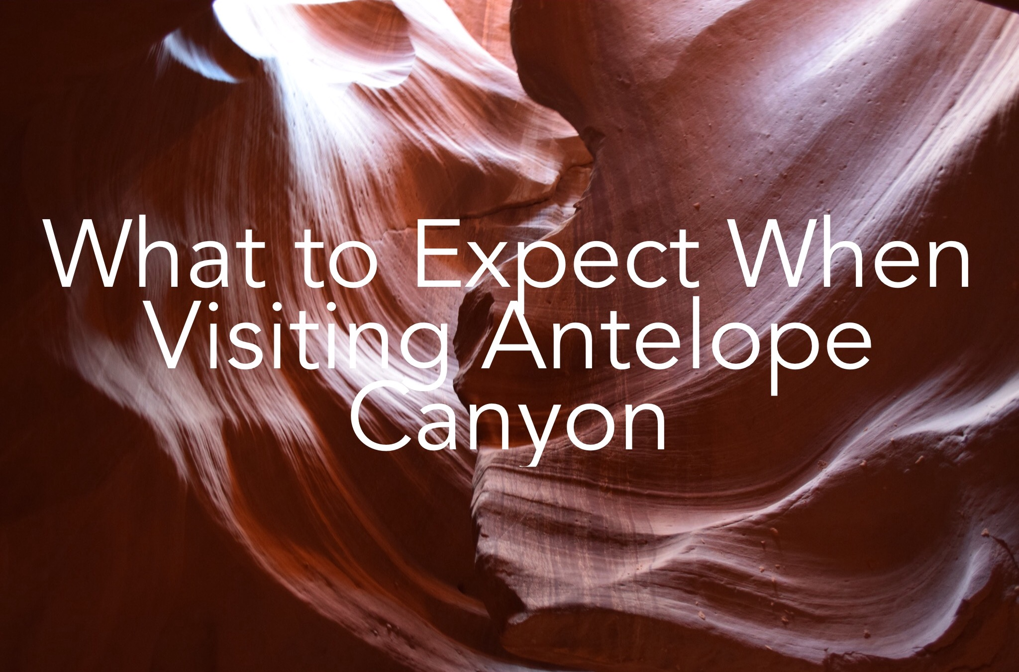 What to Expect When Visiting Antelope Canyon