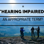 """Is """"Hearing Impaired"""" an appropriate term?"""