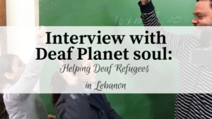 Read more about the article An interview with Deaf Planet Soul: Helping Deaf Refugees in Lebanon