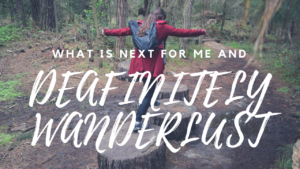 What's next for me and Deafintiely Wanderlust?