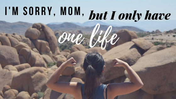 I'm sorry, mom, but I only have one life.