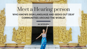 Meet a Hearing traveler who knows sign language and seeks out Deaf communities around the world! | An Interview