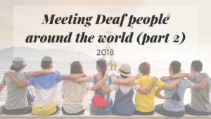 Meeting Deaf People Around the World | 2018 | Part 2