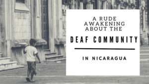 A Rude Awakening about the Deaf Community in Nicaragua