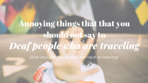 Read more about the article Annoying things that you should not say to Deaf people who are traveling